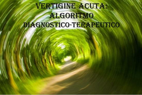 Vertigine Acuta: algoritmo diagnostico-terapeutico